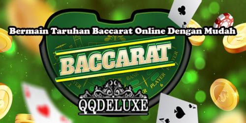 Bermain Taruhan Baccarat Online Dengan Mudah