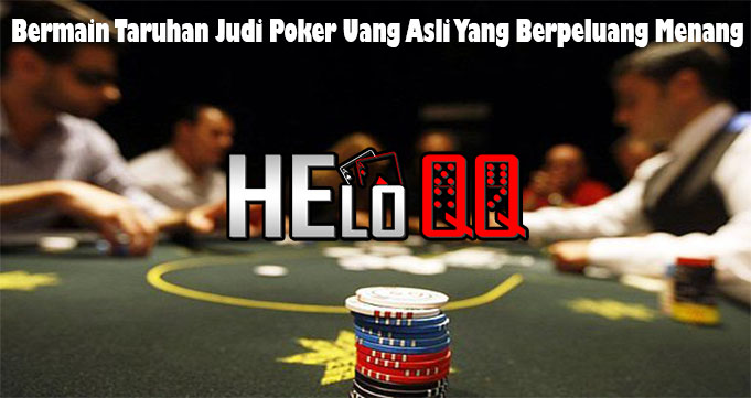 Bermain Taruhan Judi Poker Uang Asli Yang Berpeluang Menang