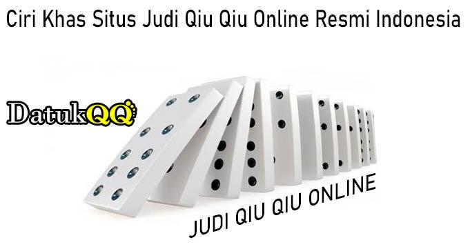 Ciri Khas Situs Judi Qiu Qiu Online Resmi Indonesia