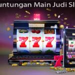 Inilah Keuntungan Main Judi Slot Online