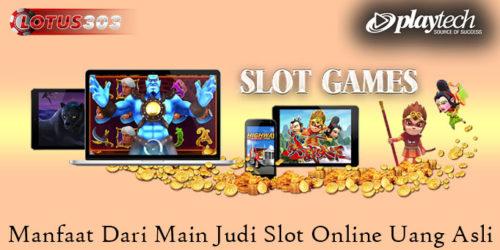 Manfaat Dari Main Judi Slot Online Uang Asli
