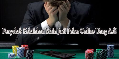 Penyebab Kekalahan Main Judi Poker Online Uang Asli