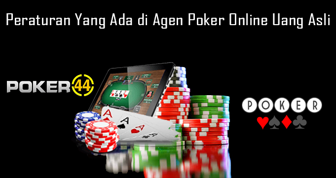 Peraturan Yang Ada di Agen Poker Online Uang Asli