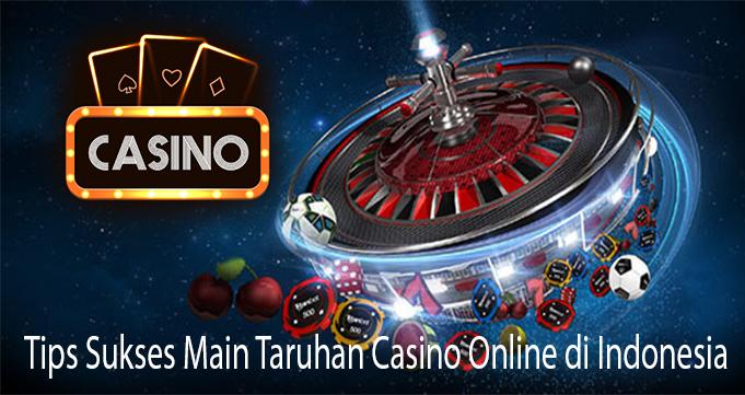 Tips Sukses Main Taruhan Casino Online di Indonesia