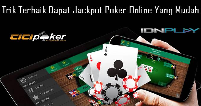 Trik Terbaik Dapat Jackpot Poker Online Yang Mudah