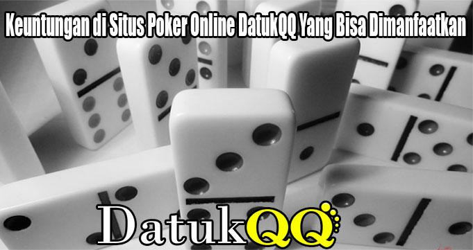 Keuntungan di Situs Poker Online DatukQQ Yang Bisa Dimanfaatkan